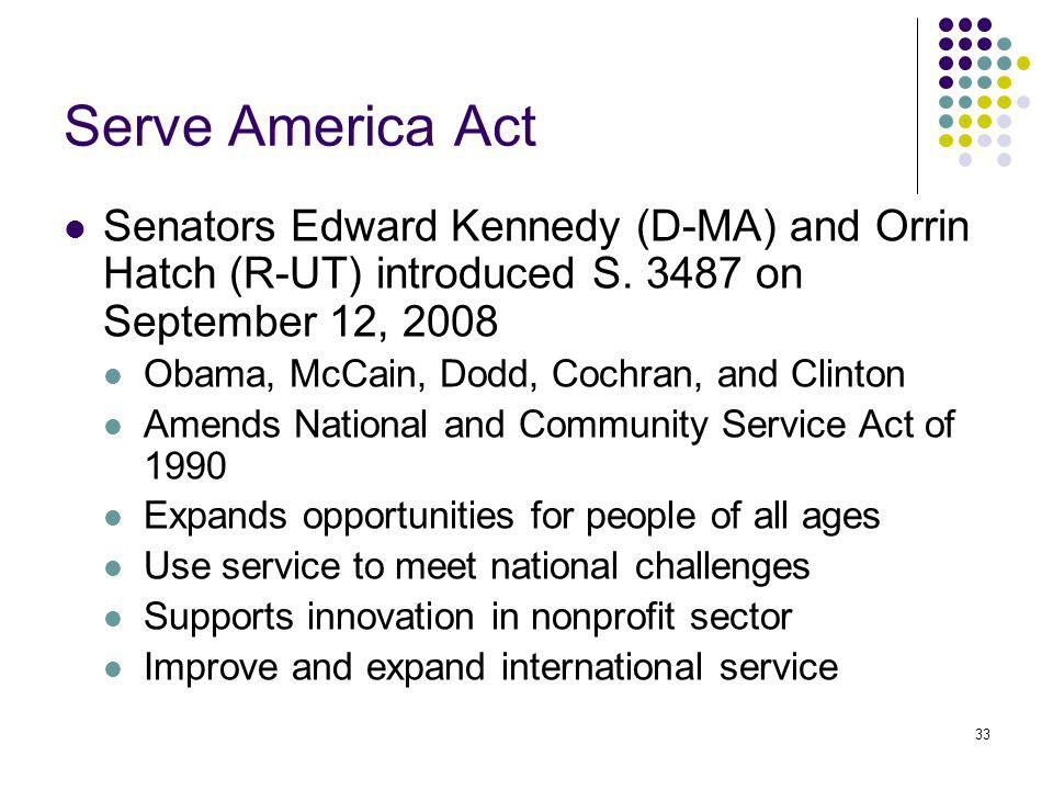 33 Serve America Act Senators Edward Kennedy (D-MA) and Orrin Hatch (R-UT) introduced S.