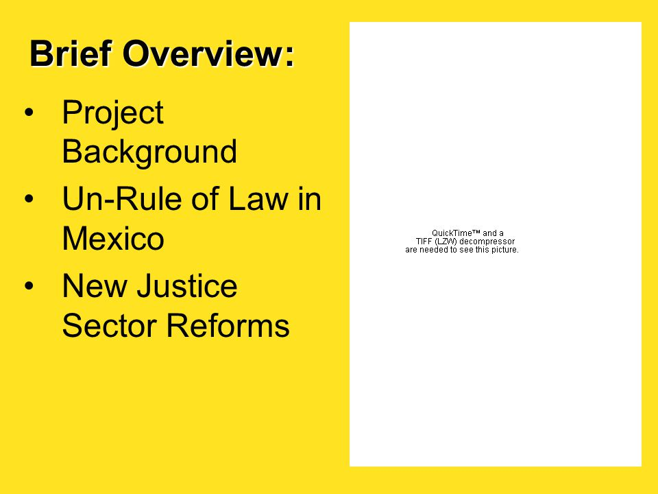 Brief Overview: Project Background Un-Rule of Law in Mexico New Justice Sector Reforms