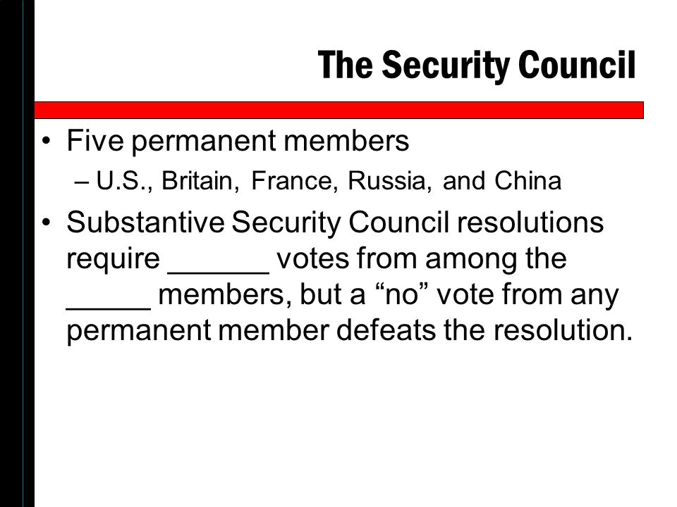 The Security Council Five permanent members –U.S., Britain, France, Russia, and China Substantive Security Council resolutions require ______ votes fr