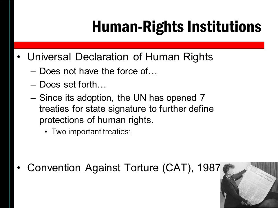 Human-Rights Institutions Universal Declaration of Human Rights –Does not have the force of… –Does set forth… –Since its adoption, the UN has opened 7
