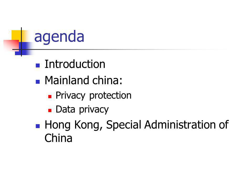 Data Privacy law in China-Hong Kong Constitutional protection Basic law must apply ICCPR art17 ICCPR provisions replicated in Bill of rights Ordinance- public authorities Basic law art29, 30 Common law protection: Wainwright case 2004 UK (Wainwright and another v.