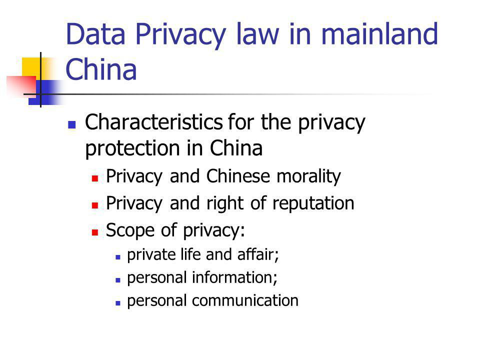 Data Privacy law in mainland China Data protection in China No general data protection legislation Temporary Implementation Rules on the Management of International Networking of Computer Information Networks.