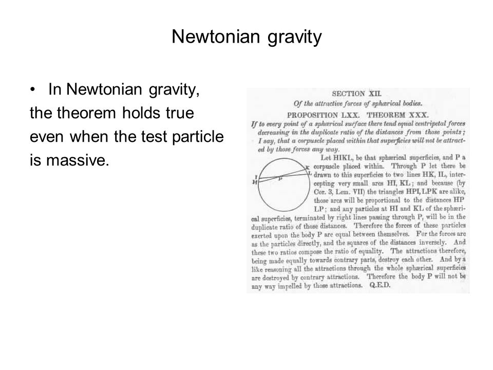 Newtonian gravity In Newtonian gravity, the theorem holds true even when the test particle is massive.