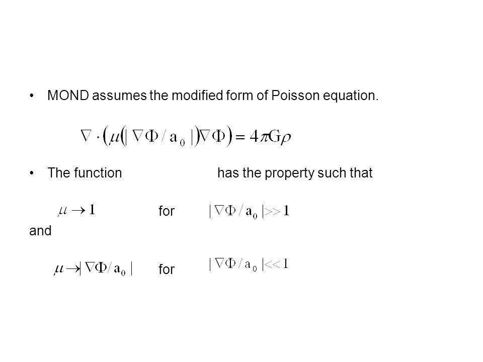 MOND assumes the modified form of Poisson equation. The function has the property such that for and for