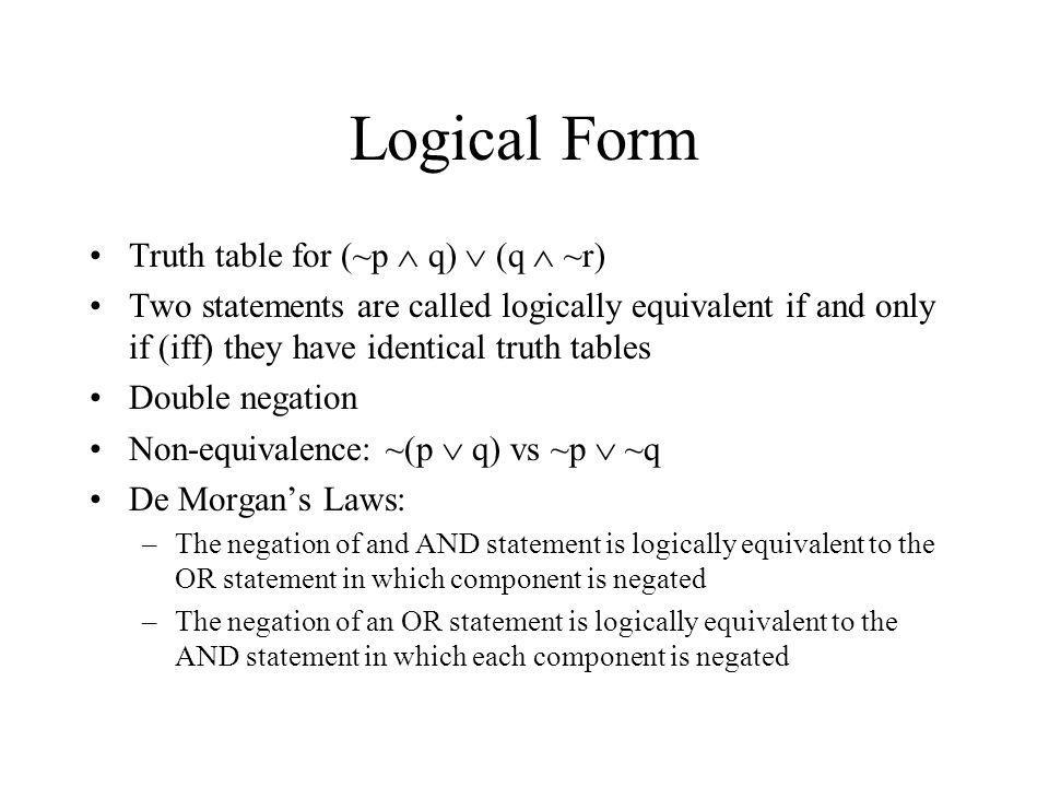 Logical Form Truth table for (~p q) (q ~r) Two statements are called logically equivalent if and only if (iff) they have identical truth tables Double