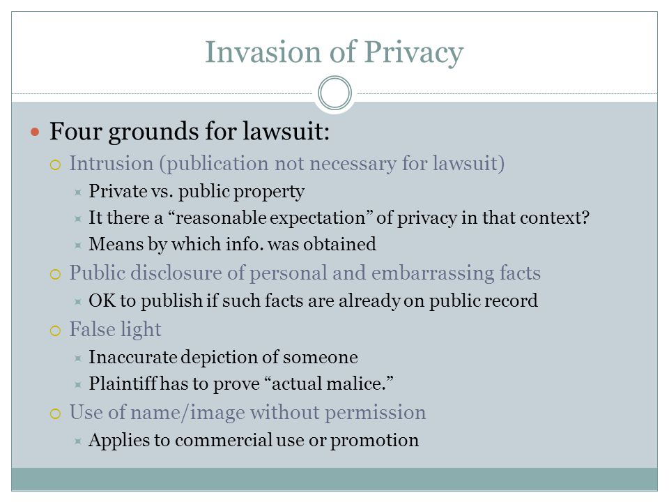 Invasion of Privacy Four grounds for lawsuit: Intrusion (publication not necessary for lawsuit) Private vs.