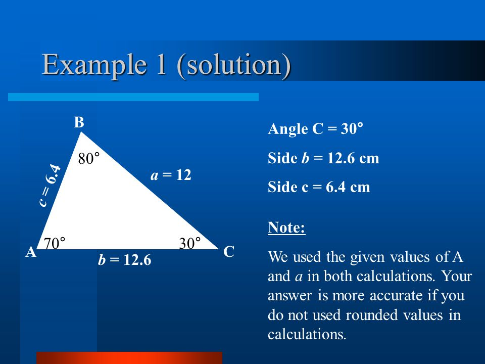 Example 2 You are given a triangle, ABC, with angle C = 115°, angle B = 30° and side a = 30 cm.