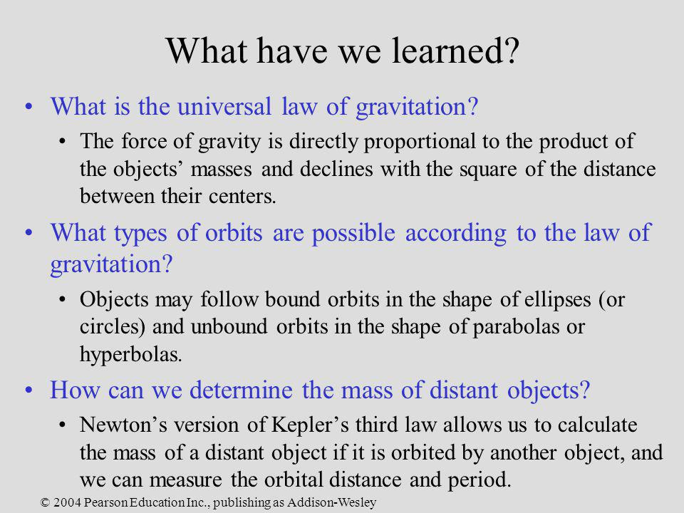 © 2004 Pearson Education Inc., publishing as Addison-Wesley What have we learned? What is the universal law of gravitation? The force of gravity is di