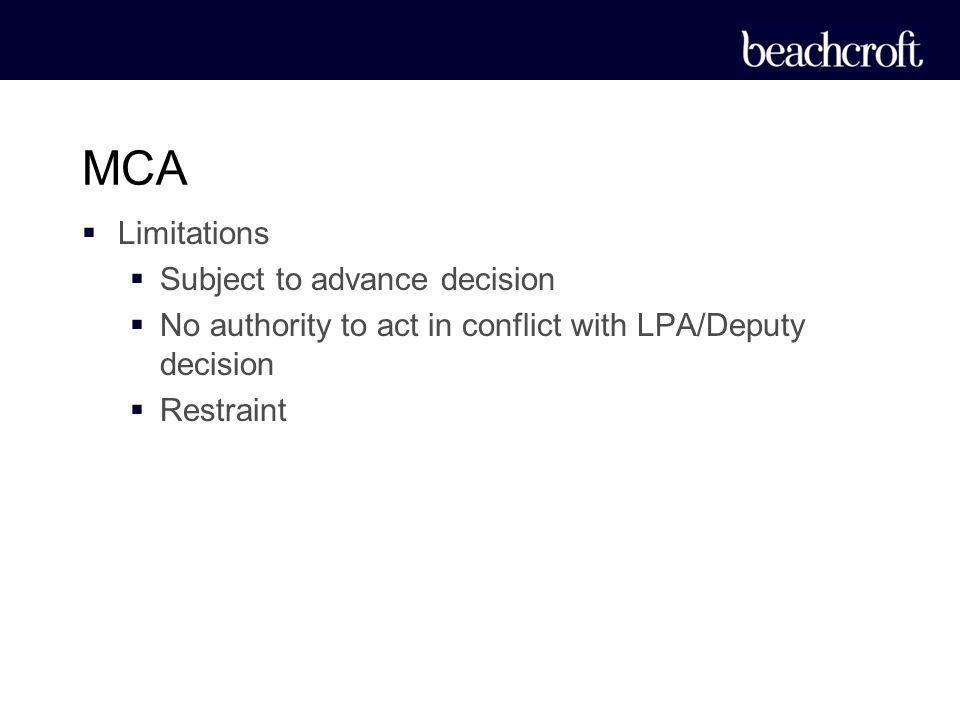 Limitations Subject to advance decision No authority to act in conflict with LPA/Deputy decision Restraint MCA