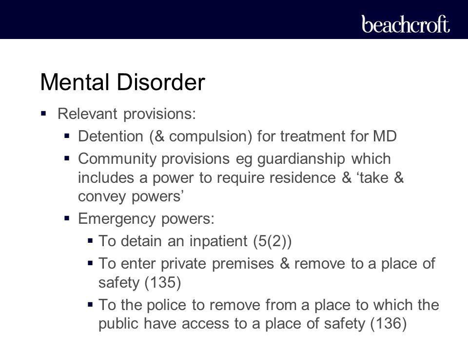 Relevant provisions: Detention (& compulsion) for treatment for MD Community provisions eg guardianship which includes a power to require residence &