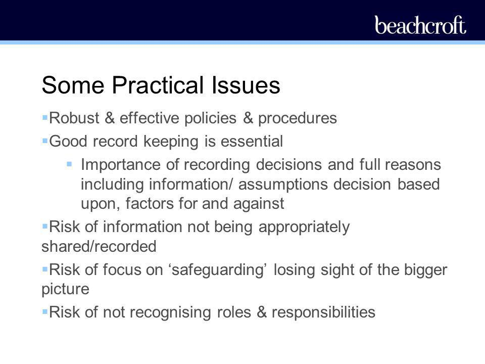 Some Practical Issues Robust & effective policies & procedures Good record keeping is essential Importance of recording decisions and full reasons inc