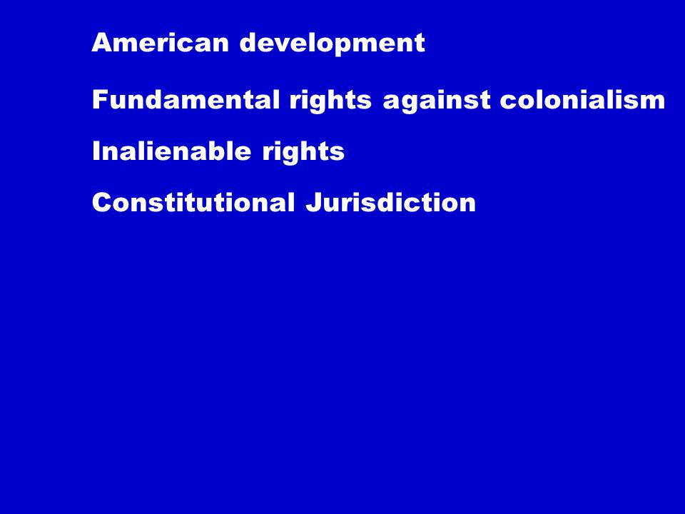 American development Fundamental rights against colonialism Inalienable rights Constitutional Jurisdiction