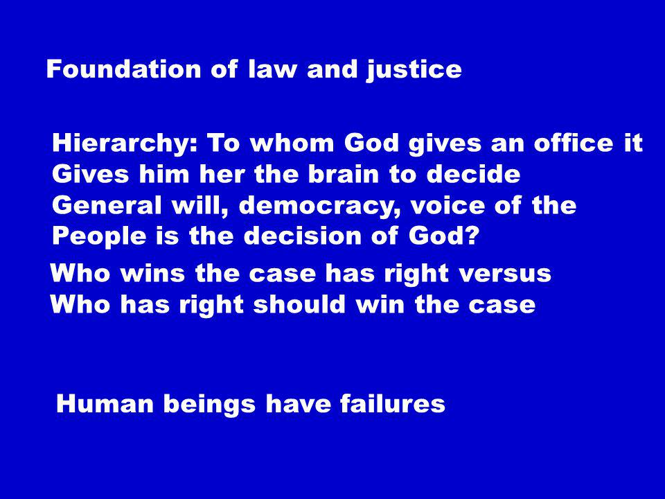 Foundation of law and justice Hierarchy: To whom God gives an office it Gives him her the brain to decide General will, democracy, voice of the People