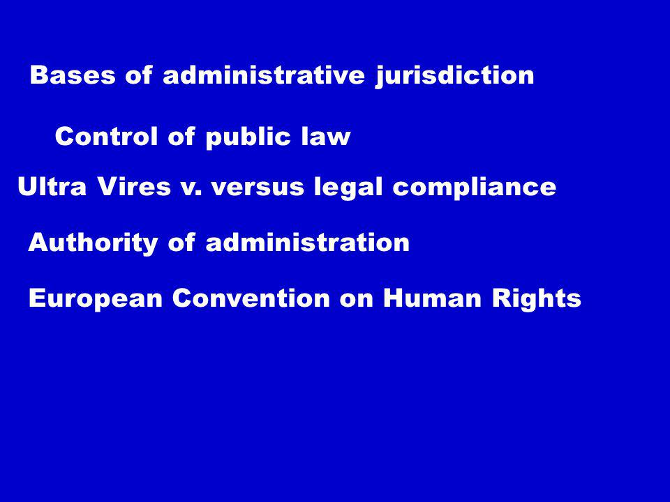 Two types of administrative jurisdiction Common Law Civil Law Remedies Administrative act Parties Ministre Juge Contempt of Court quash Reasonableness Proportionality Due Process Natural Justice Etat légale