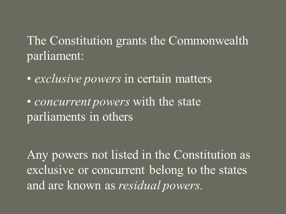 The Constitution grants the Commonwealth parliament: exclusive powers in certain matters concurrent powers with the state parliaments in others Any po