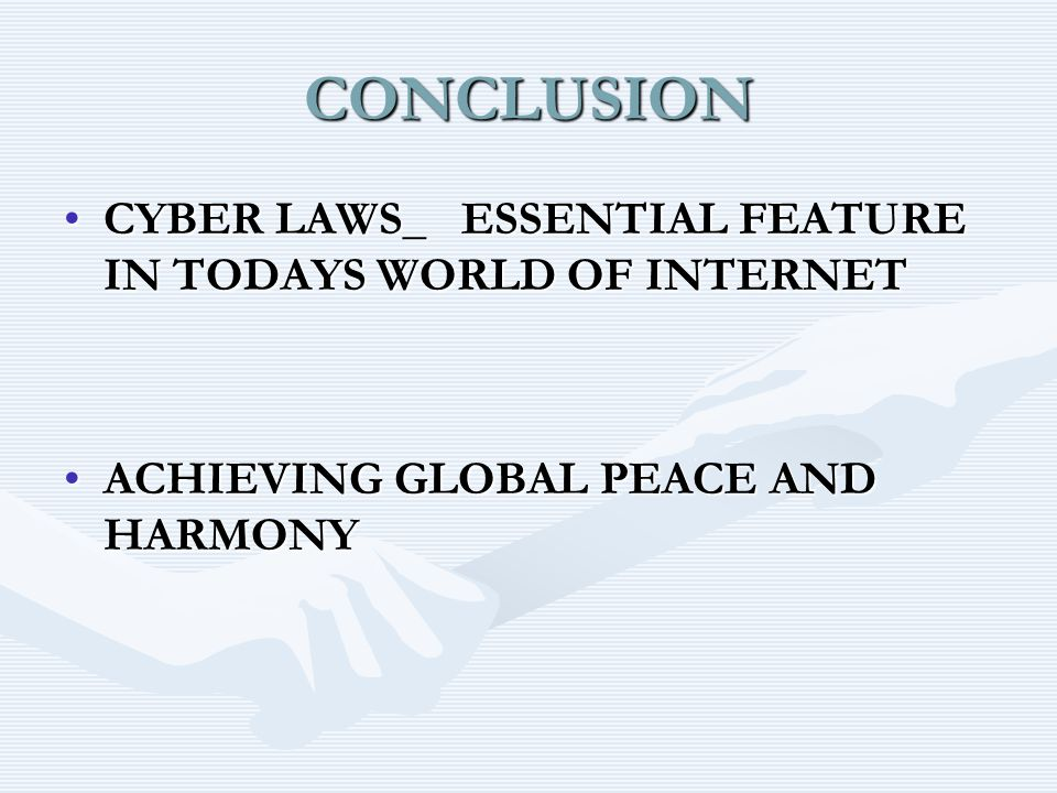 CONCLUSION CYBER LAWS_ ESSENTIAL FEATURE IN TODAYS WORLD OF INTERNETCYBER LAWS_ ESSENTIAL FEATURE IN TODAYS WORLD OF INTERNET ACHIEVING GLOBAL PEACE AND HARMONYACHIEVING GLOBAL PEACE AND HARMONY