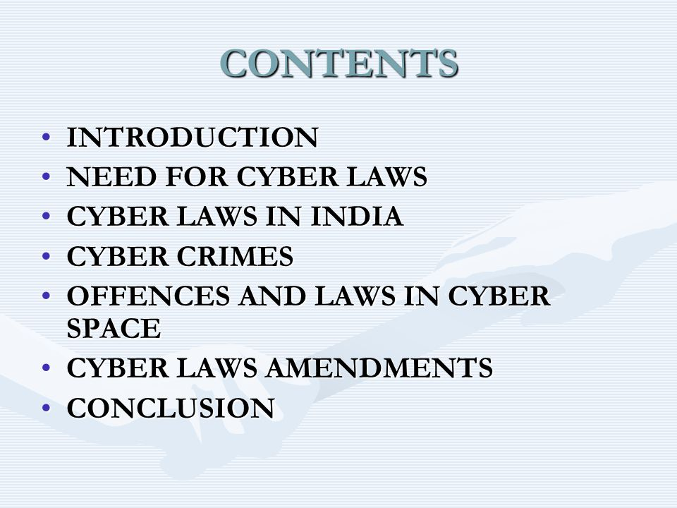 CONTENTS INTRODUCTIONINTRODUCTION NEED FOR CYBER LAWSNEED FOR CYBER LAWS CYBER LAWS IN INDIACYBER LAWS IN INDIA CYBER CRIMESCYBER CRIMES OFFENCES AND LAWS IN CYBER SPACEOFFENCES AND LAWS IN CYBER SPACE CYBER LAWS AMENDMENTSCYBER LAWS AMENDMENTS CONCLUSIONCONCLUSION