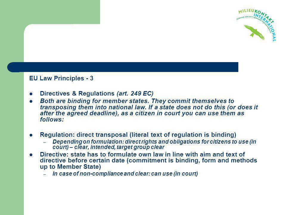EU Law Principles - 3 Directives & Regulations (art. 249 EC) Both are binding for member states. They commit themselves to transposing them into natio