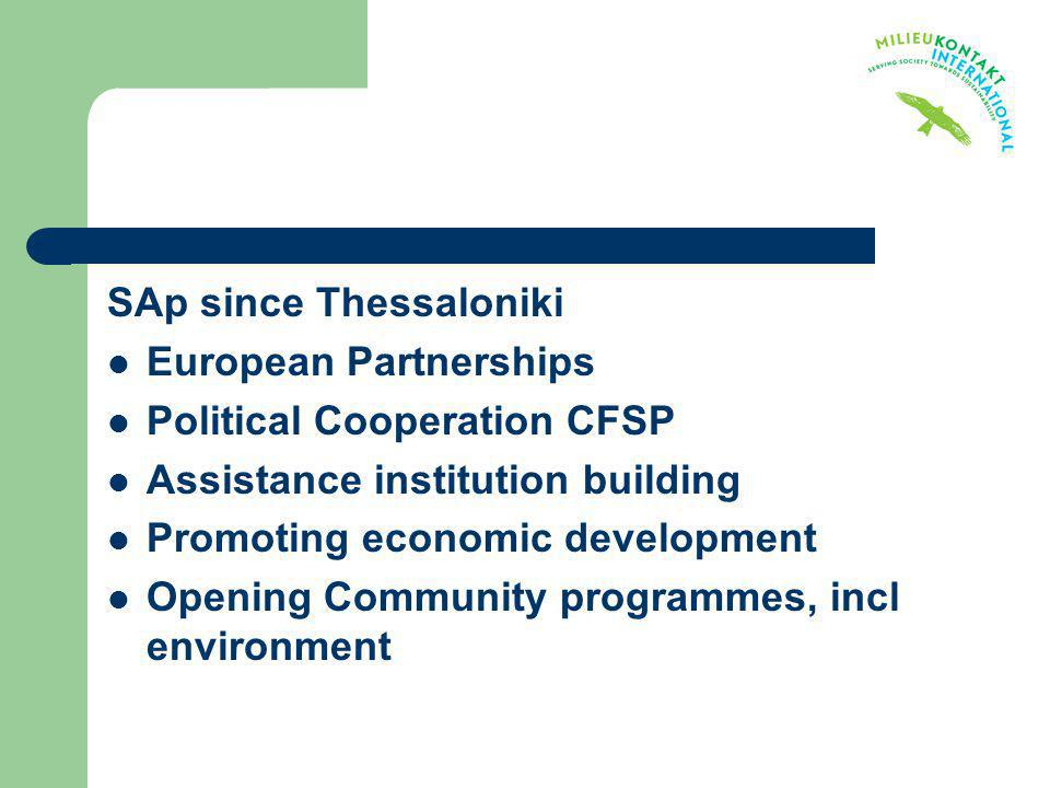 SAp since Thessaloniki European Partnerships Political Cooperation CFSP Assistance institution building Promoting economic development Opening Communi