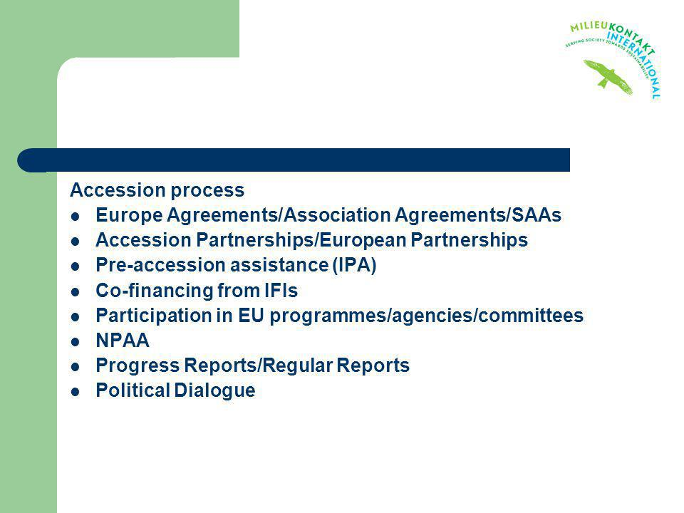 Accession process Europe Agreements/Association Agreements/SAAs Accession Partnerships/European Partnerships Pre-accession assistance (IPA) Co-financi