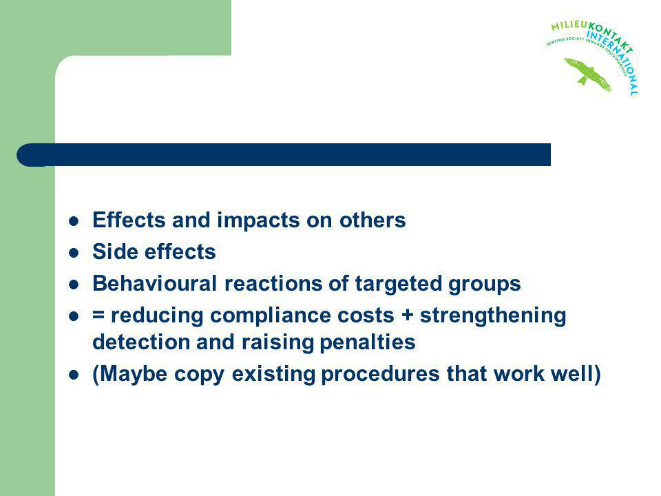 Effects and impacts on others Side effects Behavioural reactions of targeted groups = reducing compliance costs + strengthening detection and raising