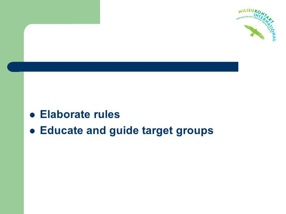 Elaborate rules Educate and guide target groups