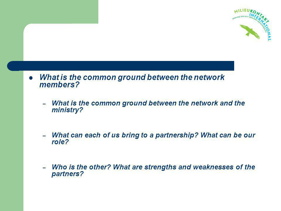 What is the common ground between the network members? – What is the common ground between the network and the ministry? – What can each of us bring t