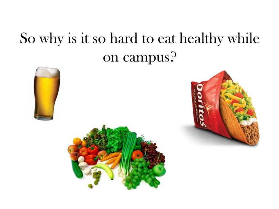 So why is it so hard to eat healthy while on campus?