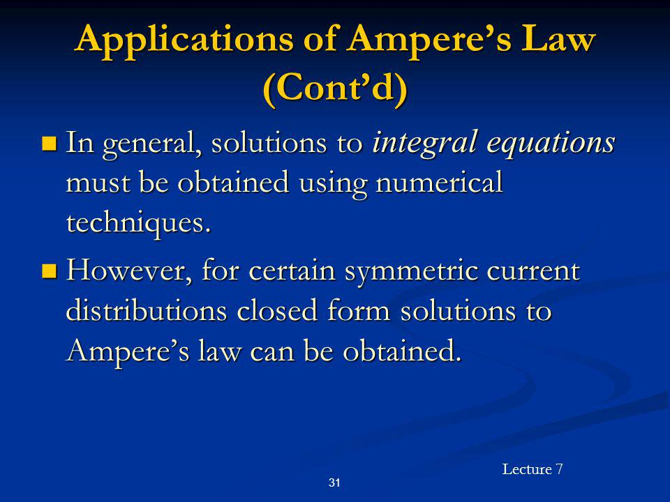 Lecture 7 31 Applications of Amperes Law (Contd) In general, solutions to integral equations must be obtained using numerical techniques. In general,