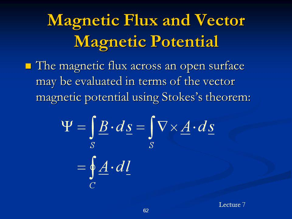 Lecture 7 62 Magnetic Flux and Vector Magnetic Potential The magnetic flux across an open surface may be evaluated in terms of the vector magnetic pot