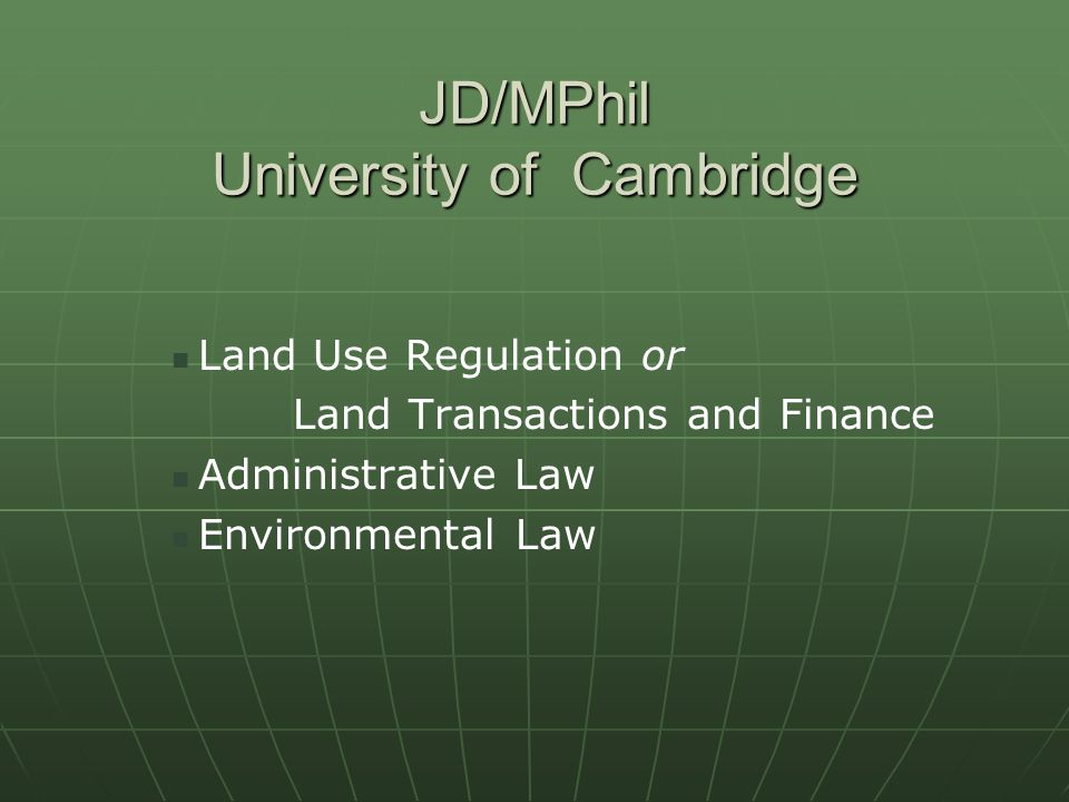 JD/MPhil University of Cambridge Land Use Regulation or Land Transactions and Finance Administrative Law Environmental Law