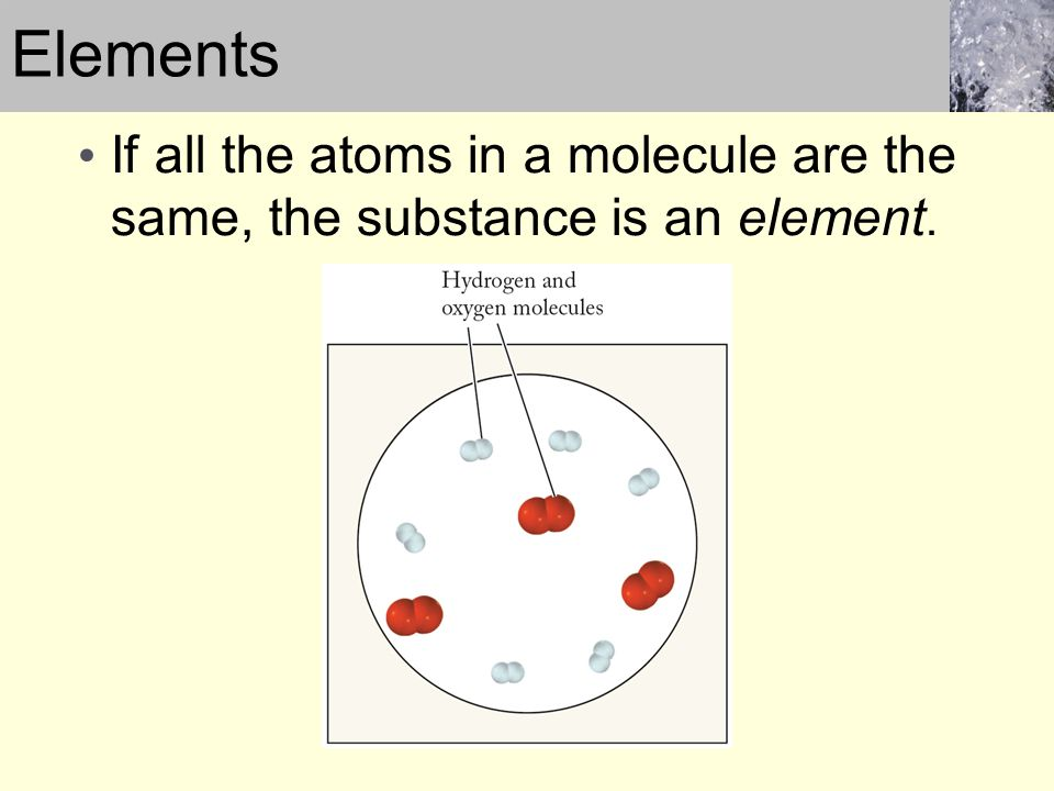 If all the atoms in a molecule are the same, the substance is an element. Elements