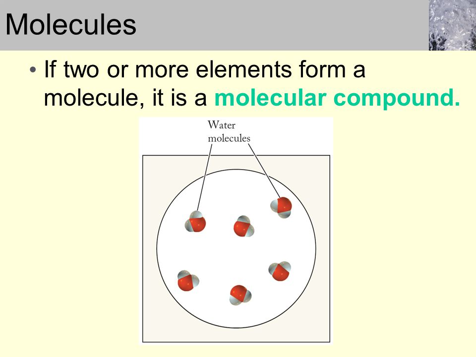 If two or more elements form a molecule, it is a molecular compound. Molecules