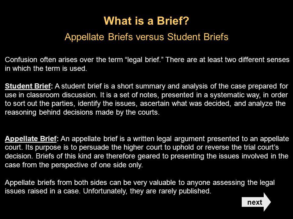 Appellate Briefs versus Student Briefs Confusion often arises over the term legal brief.