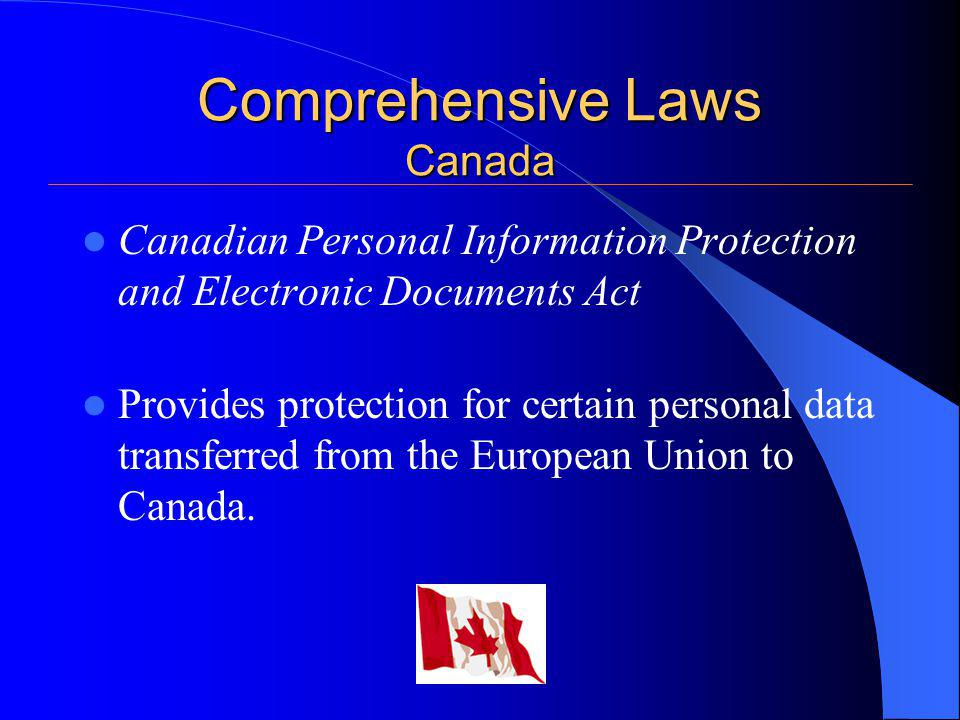 Comprehensive Laws Canada Canadian Personal Information Protection and Electronic Documents Act Provides protection for certain personal data transfer