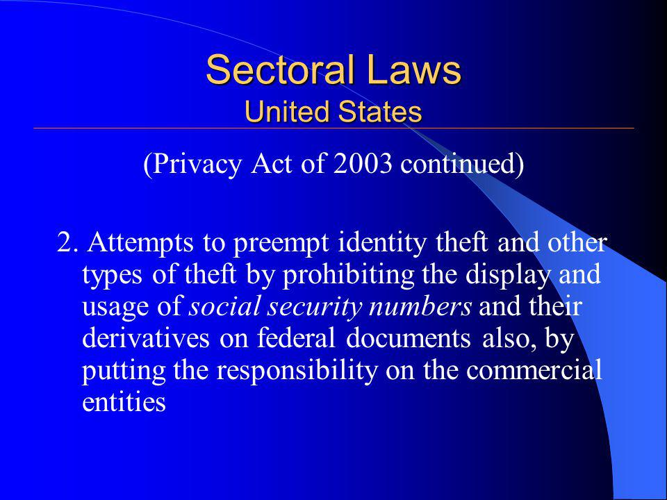 Sectoral Laws United States (Privacy Act of 2003 continued) 2.