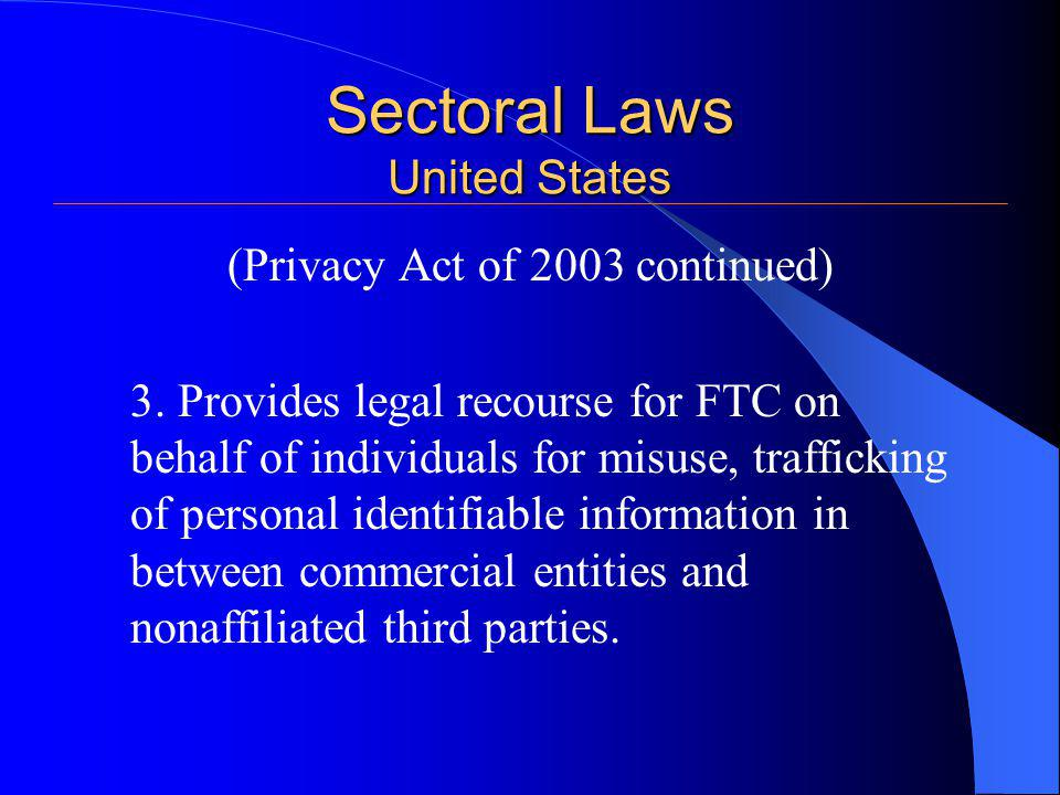 Sectoral Laws United States (Privacy Act of 2003 continued) 3.