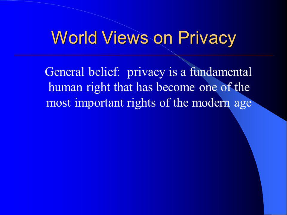 World Views on Privacy Privacy protected by various world-wide organizations: 1.