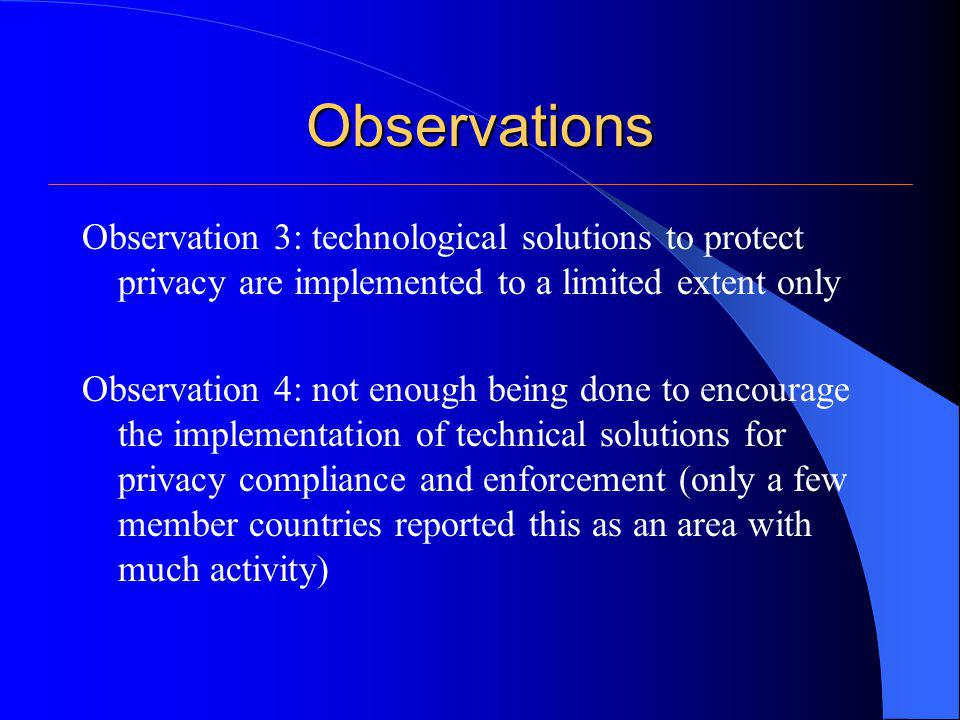 Observations Observation 3: technological solutions to protect privacy are implemented to a limited extent only Observation 4: not enough being done t