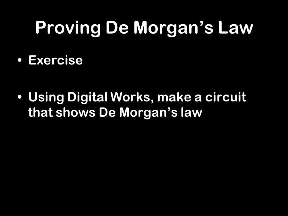 Proving De Morgans Law Exercise Using Digital Works, make a circuit that shows De Morgans law