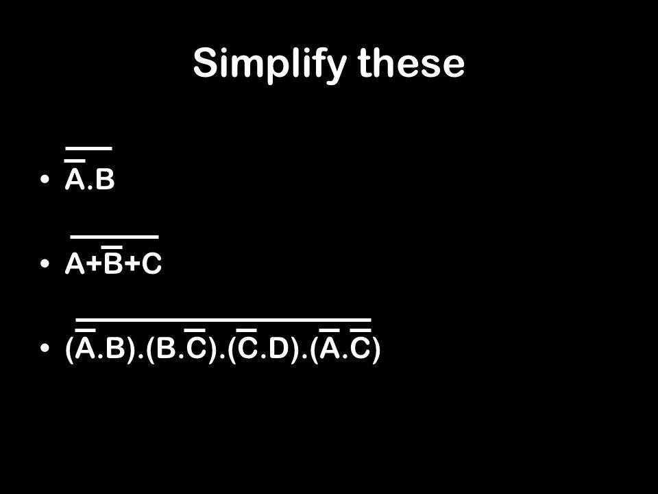 Simplify these A.B A+B+C (A.B).(B.C).(C.D).(A.C)