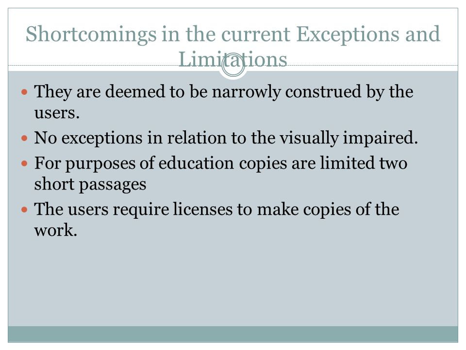 Shortcomings in the current Exceptions and Limitations They are deemed to be narrowly construed by the users. No exceptions in relation to the visuall