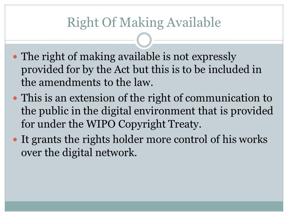 Right Of Making Available The right of making available is not expressly provided for by the Act but this is to be included in the amendments to the l