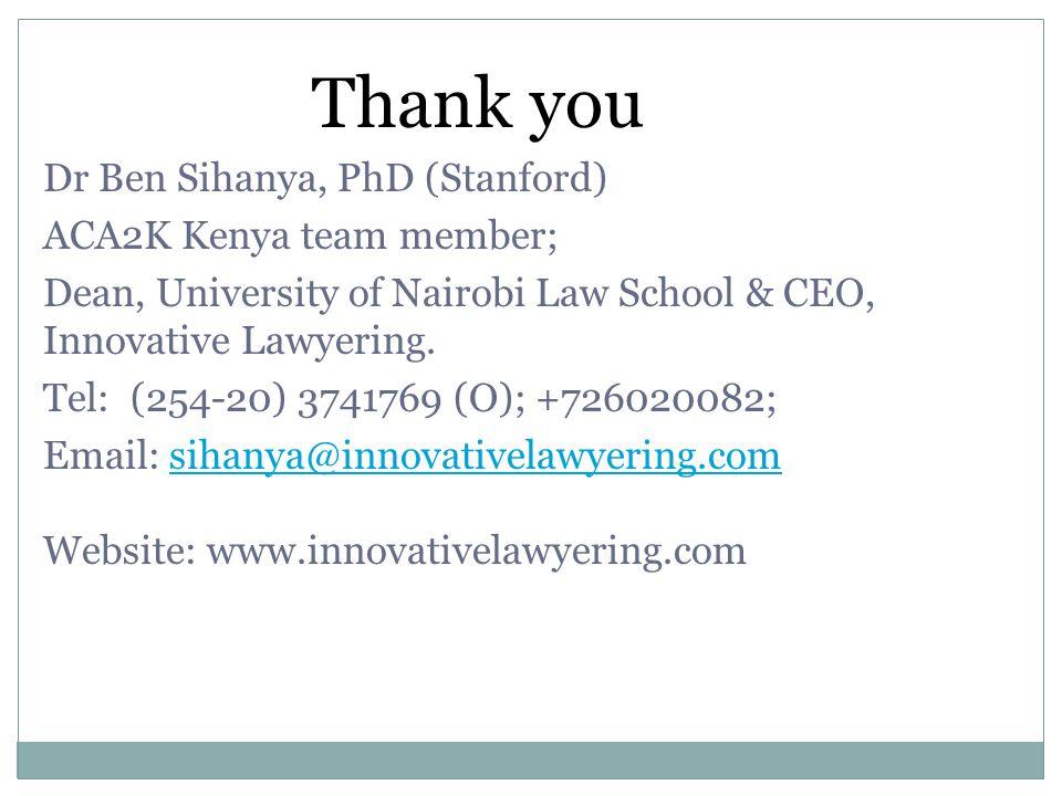 Thank you Dr Ben Sihanya, PhD (Stanford) ACA2K Kenya team member; Dean, University of Nairobi Law School & CEO, Innovative Lawyering. Tel: (254-20) 37