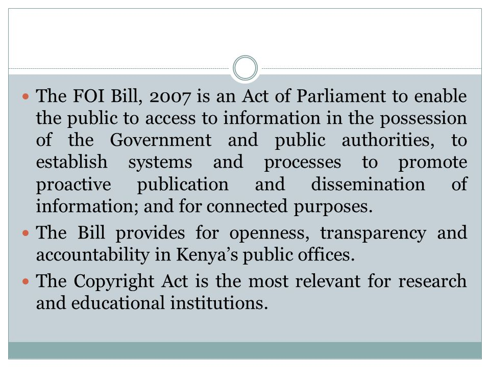 The FOI Bill, 2007 is an Act of Parliament to enable the public to access to information in the possession of the Government and public authorities, t