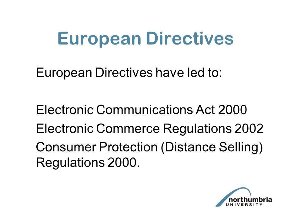 European Directives European Directives have led to: Electronic Communications Act 2000 Electronic Commerce Regulations 2002 Consumer Protection (Dist