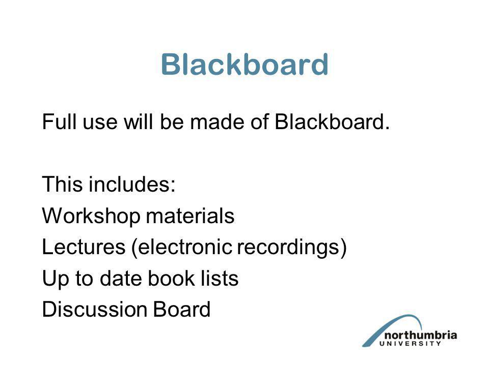 Blackboard Full use will be made of Blackboard. This includes: Workshop materials Lectures (electronic recordings) Up to date book lists Discussion Bo