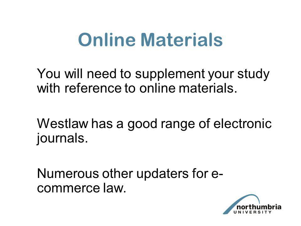 Online Materials You will need to supplement your study with reference to online materials. Westlaw has a good range of electronic journals. Numerous