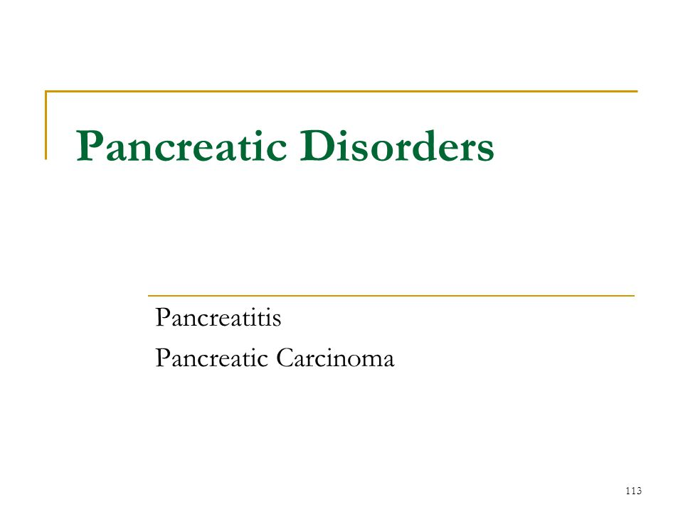 113 Pancreatic Disorders Pancreatitis Pancreatic Carcinoma