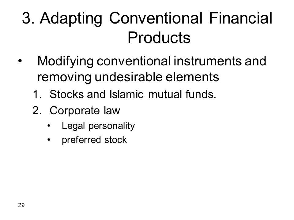 29 3. Adapting Conventional Financial Products Modifying conventional instruments and removing undesirable elements 1.Stocks and Islamic mutual funds.